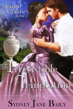 An Irresistible Temptation (The Defiant Hearts Series, Book 2), Sydney Jane Baily