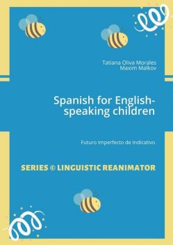 Spanish for English-speaking children. Futuro Imperfecto de Indicativo, Maxim Malkov, Tatiana Oliva Morales