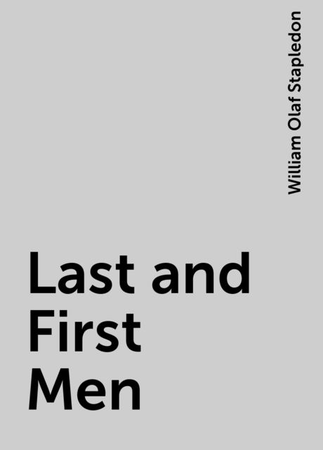 Last and First Men, William Olaf Stapledon