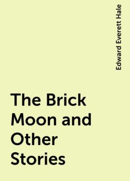 The Brick Moon and Other Stories, Edward Everett Hale