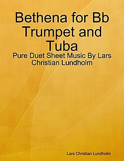 Bethena for Bb Trumpet and Tuba – Pure Duet Sheet Music By Lars Christian Lundholm, Lars Christian Lundholm