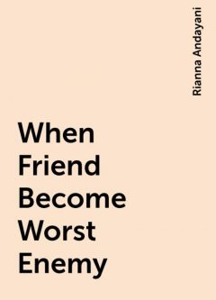 When Friend Become Worst Enemy, Rianna Andayani