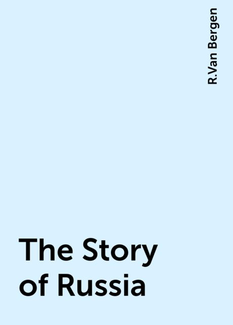 The Story of Russia, R.Van Bergen