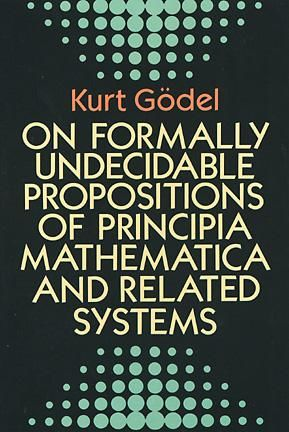 On Formally Undecidable Propositions of Principia Mathematica and Related Systems, Kurt Gödel