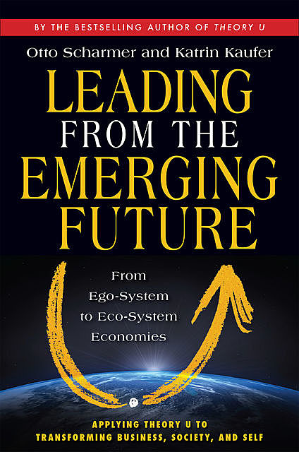 Leading from the Emerging Future, Otto Scharmer, Katrin Kaufer