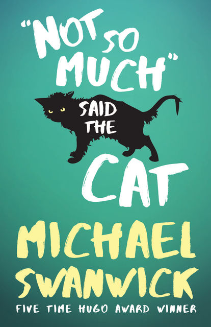Not So Much, Said the Cat, Michael Swanwick