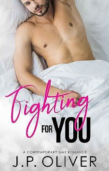 Fighting For You: An MM Contemporary Romance (Fighting For Love Book 1), J.P. Oliver