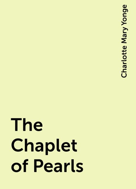 The Chaplet of Pearls, Charlotte Mary Yonge