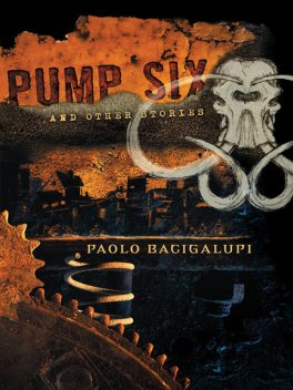 Pump Six and Other Stories, Paolo Bacigalupi