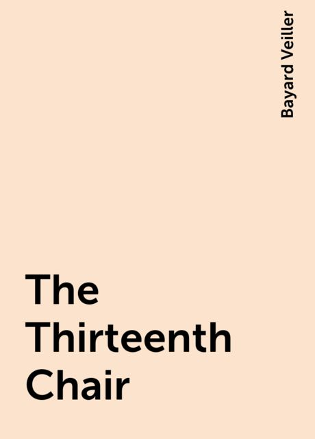 The Thirteenth Chair, Bayard Veiller