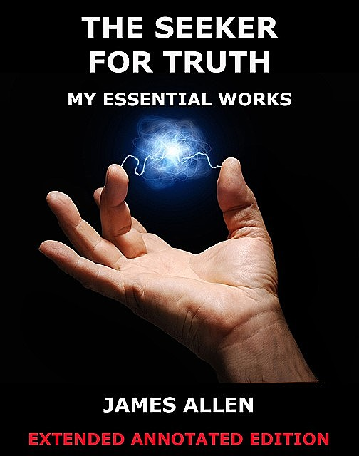 The Seeker For Truth – My Essential Works, James Allen