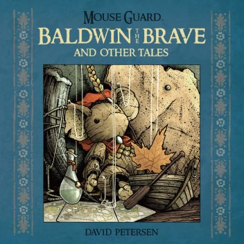 Mouse Guard: Baldwin and the Brave and Other Tales, David Petersen
