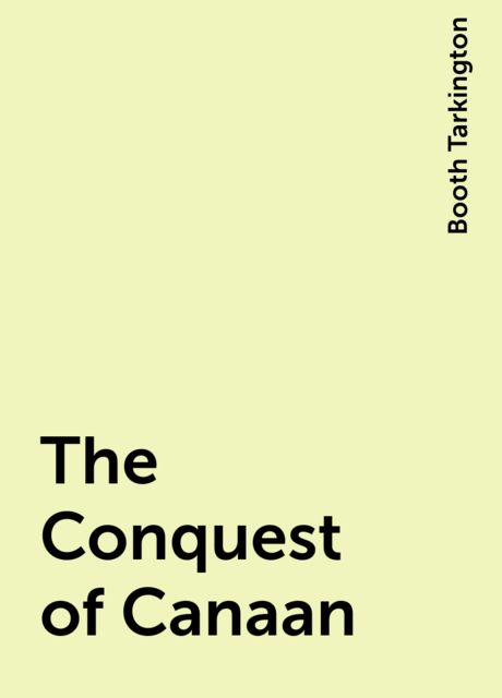The Conquest of Canaan, Booth Tarkington