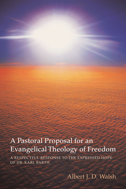 A Pastoral Proposal for an Evangelical Theology of Freedom, Albert J.D. Walsh