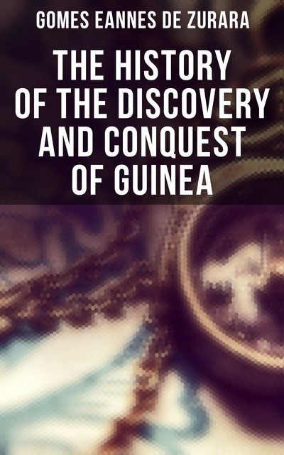 The History of the Discovery and Conquest of Guinea, Gomes Eannes de Zurara