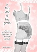In the Grip of His Girdle: When Firm Foundation Wear Holds More Than Just a Man's Hosiery In Its Place, Emily Masters