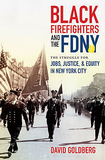 Black Firefighters and the FDNY, David Goldberg