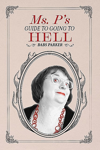 Ms. P's Guide to Going to Hell, Babs Parker