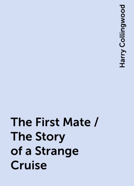 The First Mate / The Story of a Strange Cruise, Harry Collingwood