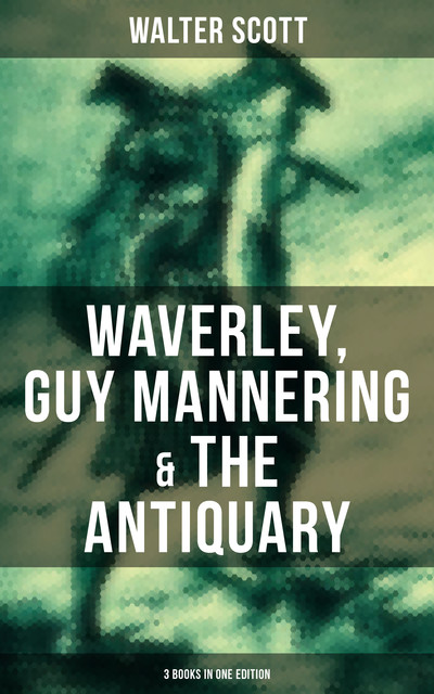 Walter Scott: Waverley, Guy Mannering & The Antiquary (3 Books in One Edition), Walter Scott