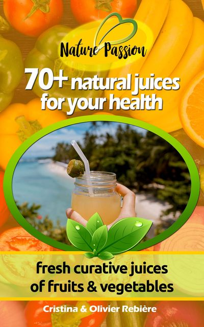 70+ natural juices for your health, Cristina Rebiere, Olivier Rebiere