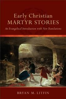 Early Christian Martyr Stories, Bryan M. Litfin