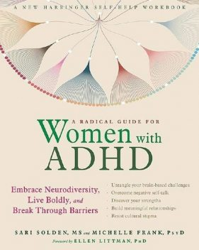 A Radical Guide for Women With ADHD: Embrace Neurodiversity, Live Boldly, and Break Through Barriers, Sari Solden, Michelle Frank