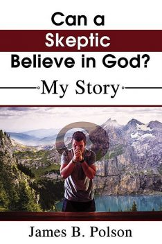 Can a Skeptic Believe in God, James B. Polson