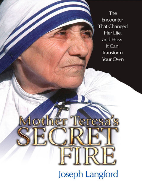 Mother Teresa's Secret Fire, Joseph Langford