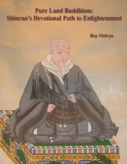 Pure Land Buddhism: Shinran's Devotional Path to Enlightenment, Roy Melvyn
