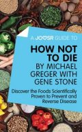 A Joosr Guide to… How Not To Die by Michael Greger with Gene Stone, Joosr