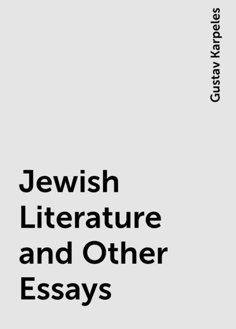 Jewish Literature and Other Essays, Gustav Karpeles