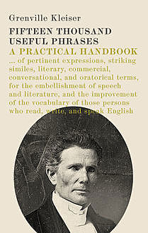 Fifteen Thousand Useful Phrases. A Practical Handbook, Grenville Kleiser
