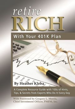 Retire Rich with Your 401K Plan, Heather Kleba