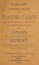 Catlin's Historic Origin of the Playing Cards Their original design and subsequent use, H. D Catlin