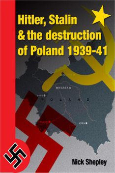 Hitler, Stalin and the Destruction of Poland, Nick Shepley