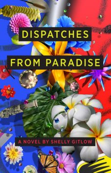 Dispatches From Paradise, Shelly Gitlow
