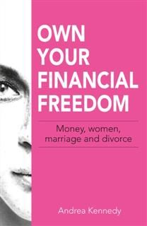 Own Your Financial Freedom: Money, Women, Marriage and Divorce, Kennedy Andrea