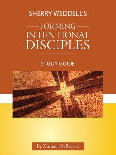 Sherry Weddell's Forming Intentional Disciples Study Guide, Ximena DeBroeck
