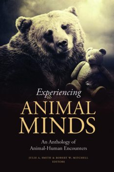 Experiencing Animal Minds, Robert Mitchell, Edited by Julie A. Smith