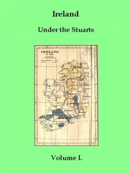 Ireland under the Stuarts and during the Interregnum, Vol. I (of 3), 1603–1642, Richard Bagwell