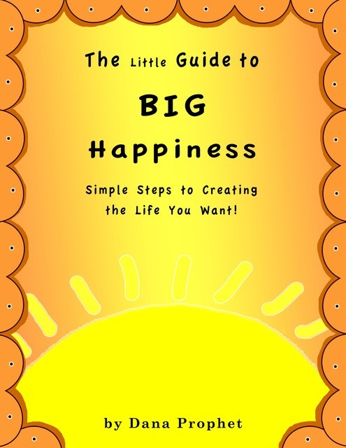 The Little Guide to Big Happiness, Dana Prophet