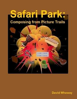 Safari Park: Composing from Picture Trails, David Wheway