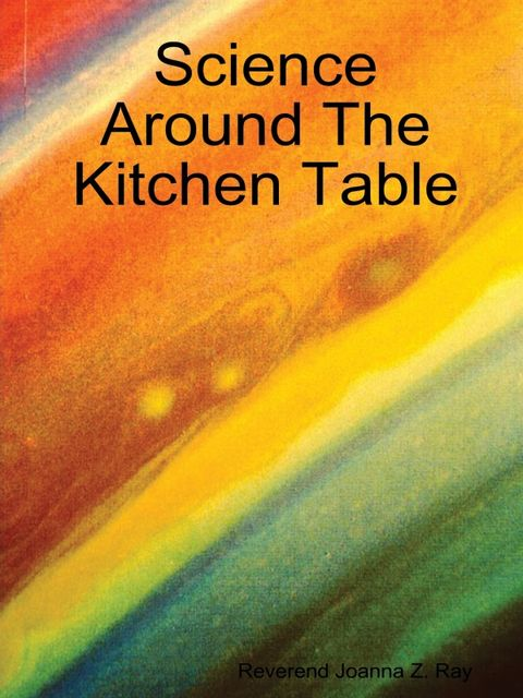 Science Around the Kitchen Table, Reverend Joanna Z.Ray