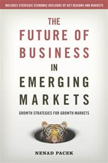 The Future of Business in Emerging Markets. The success factors for market growth in the 21st century, Nenad Pacek