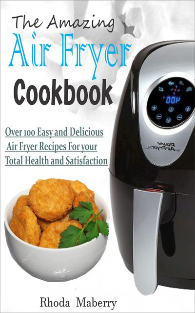 The Amazing Air Fryer Cookbook, Rhoda Maberry