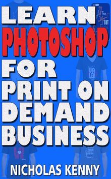 Learn Photoshop for Print on Demand Business, Nicholas Kenny