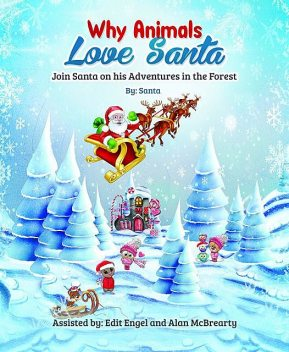 WHY ANIMALS LOVE SANTA, Alan McBrearty, Edit Engel, Santa Claus