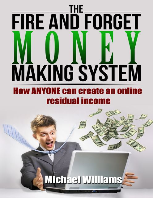 The Fire and Forget Money Making System, Michael Williams