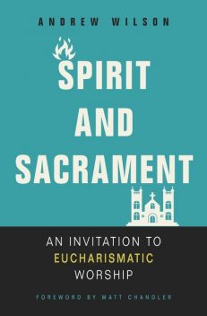 Spirit and Sacrament, Andrew Wilson